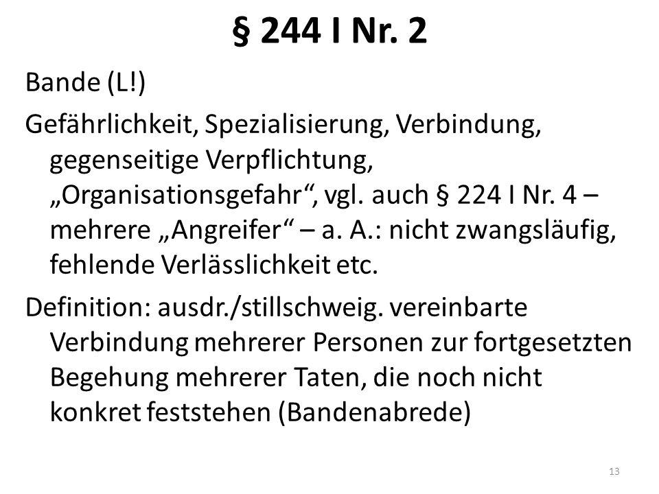 """§ 244 I Nr. 2 Bande (L!) Gefährlichkeit, Spezialisierung, Verbindung, gegenseitige Verpflichtung, """"Organisationsgefahr"""", vgl. auch § 224 I Nr. 4 – meh"""