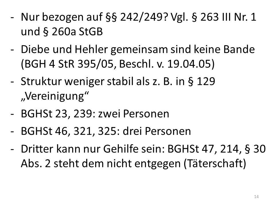 -Nur bezogen auf §§ 242/249? Vgl. § 263 III Nr. 1 und § 260a StGB -Diebe und Hehler gemeinsam sind keine Bande (BGH 4 StR 395/05, Beschl. v. 19.04.05)