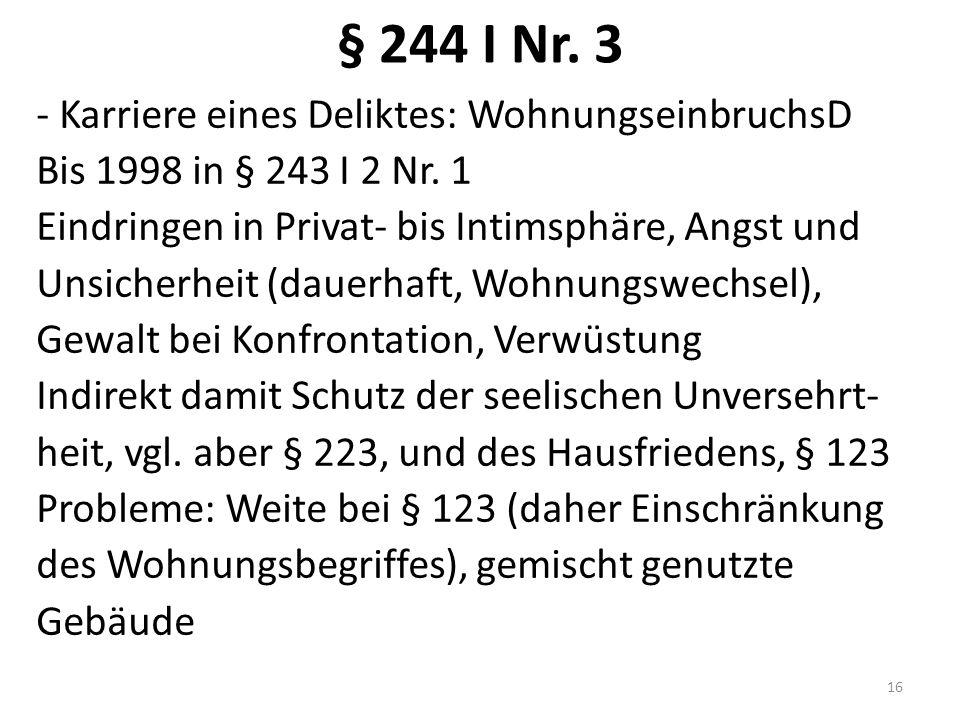 § 244 I Nr. 3 - Karriere eines Deliktes: WohnungseinbruchsD Bis 1998 in § 243 I 2 Nr. 1 Eindringen in Privat- bis Intimsphäre, Angst und Unsicherheit