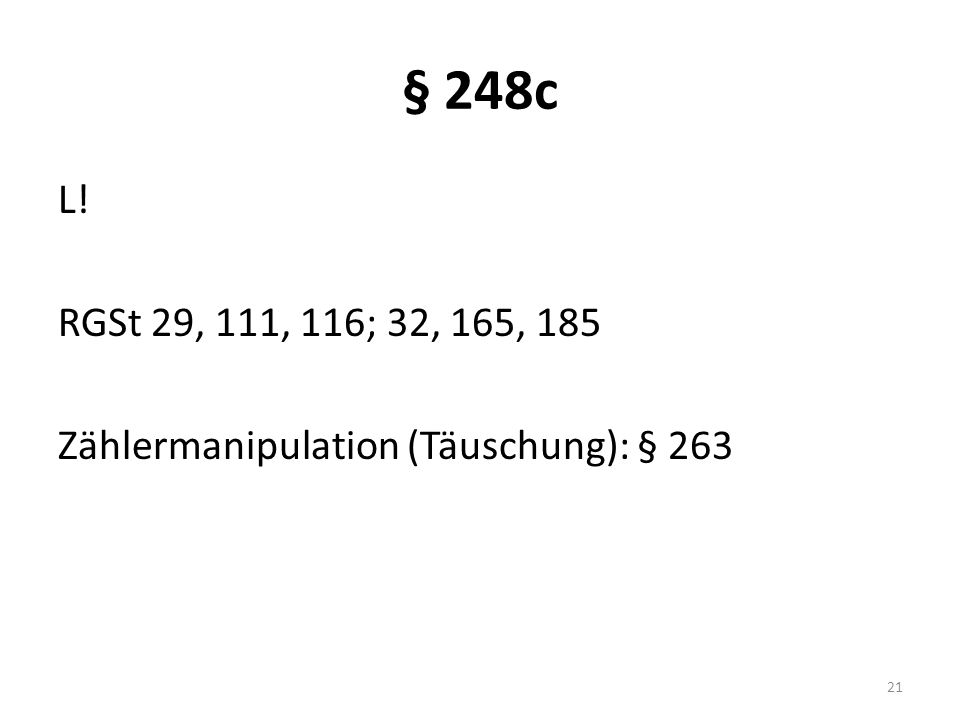 § 248c L! RGSt 29, 111, 116; 32, 165, 185 Zählermanipulation (Täuschung): § 263 21