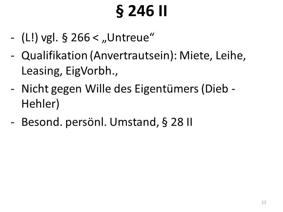 """§ 246 II -(L!) vgl. § 266 < """"Untreue"""" -Qualifikation (Anvertrautsein): Miete, Leihe, Leasing, EigVorbh., -Nicht gegen Wille des Eigentümers (Dieb - He"""