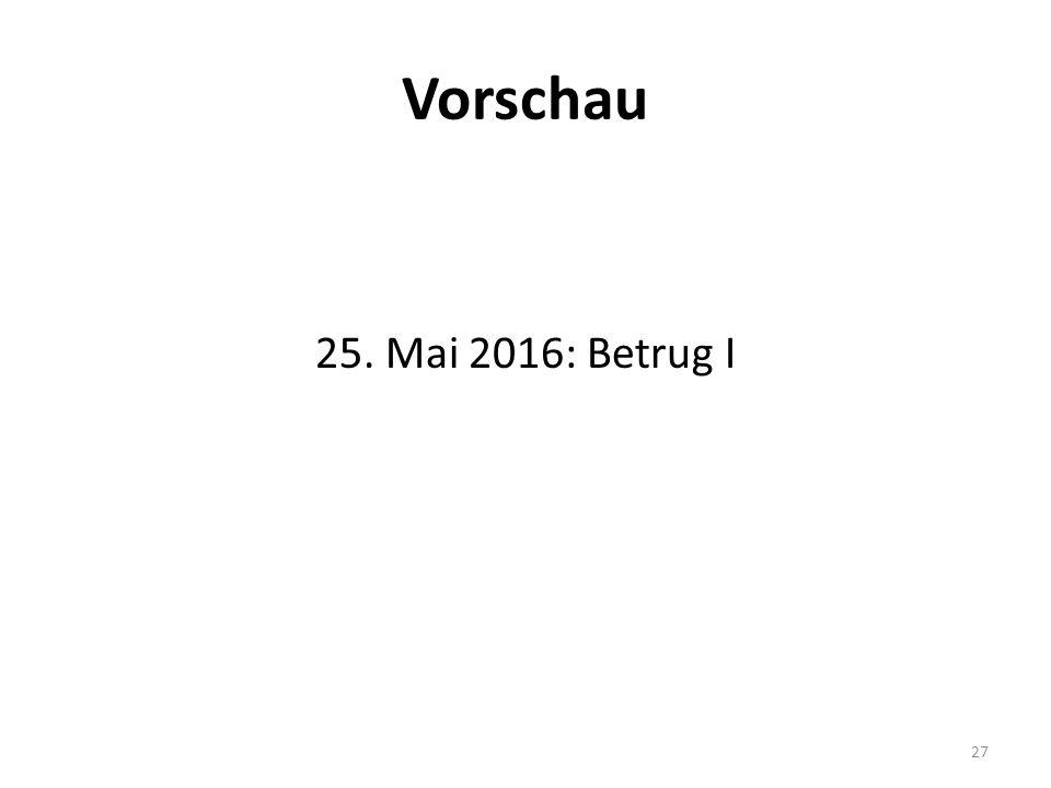 Vorschau 25. Mai 2016: Betrug I 27