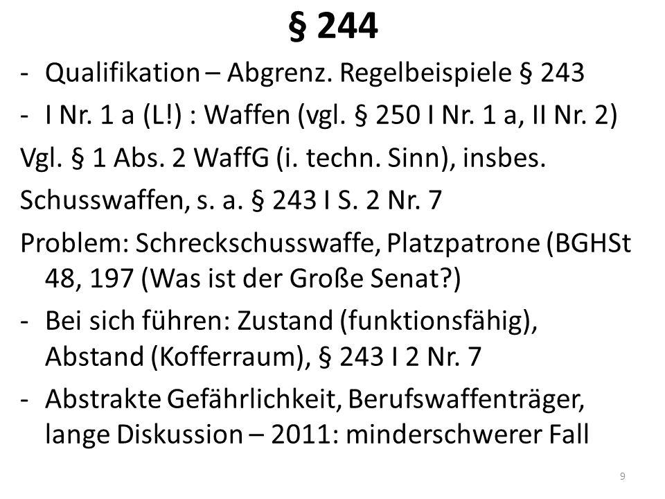§ 244 -Qualifikation – Abgrenz. Regelbeispiele § 243 -I Nr. 1 a (L!) : Waffen (vgl. § 250 I Nr. 1 a, II Nr. 2) Vgl. § 1 Abs. 2 WaffG (i. techn. Sinn),
