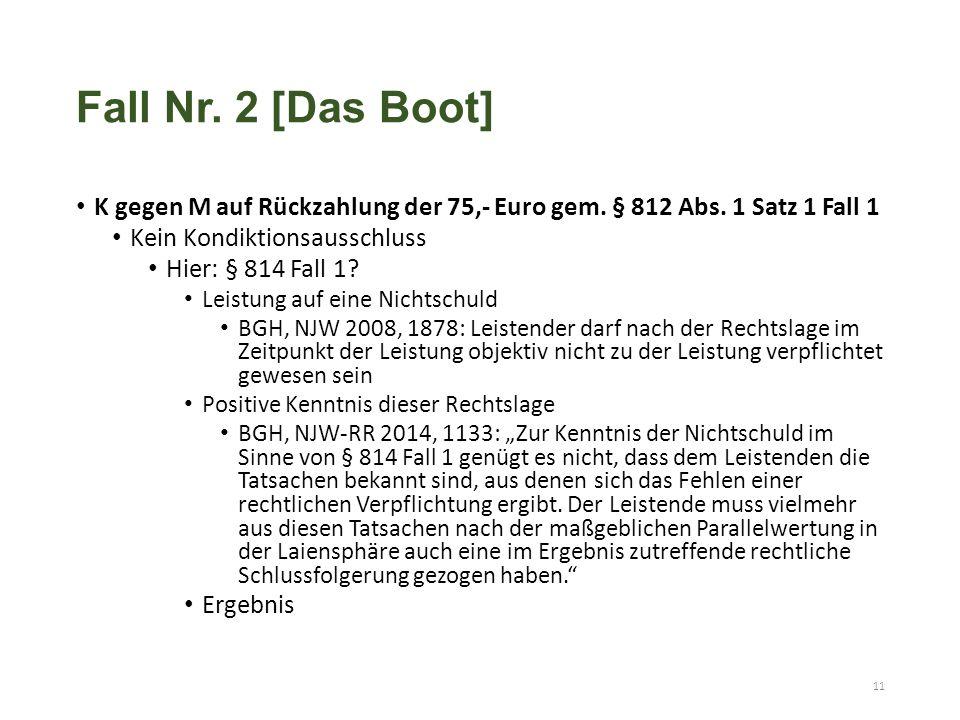 Fall Nr. 2 [Das Boot] K gegen M auf Rückzahlung der 75,- Euro gem. § 812 Abs. 1 Satz 1 Fall 1 Kein Kondiktionsausschluss Hier: § 814 Fall 1? Leistung