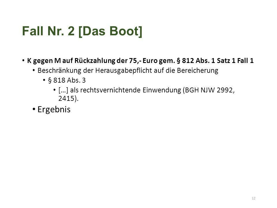 Fall Nr. 2 [Das Boot] K gegen M auf Rückzahlung der 75,- Euro gem. § 812 Abs. 1 Satz 1 Fall 1 Beschränkung der Herausgabepflicht auf die Bereicherung
