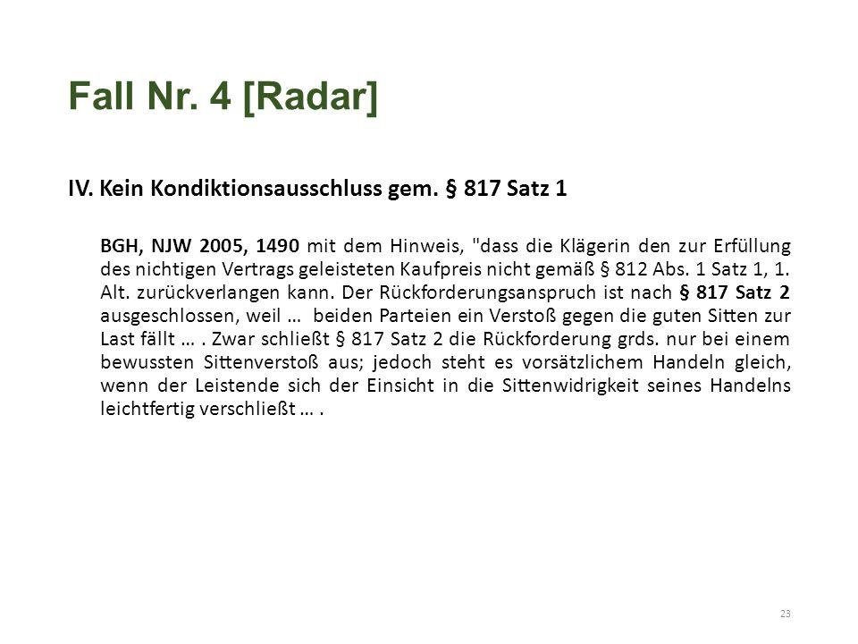 Fall Nr. 4 [Radar] IV. Kein Kondiktionsausschluss gem. § 817 Satz 1 BGH, NJW 2005, 1490 mit dem Hinweis,