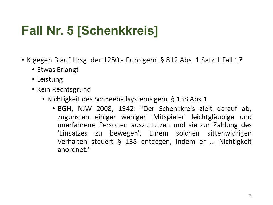 Fall Nr. 5 [Schenkkreis] K gegen B auf Hrsg. der 1250,- Euro gem. § 812 Abs. 1 Satz 1 Fall 1? Etwas Erlangt Leistung Kein Rechtsgrund Nichtigkeit des