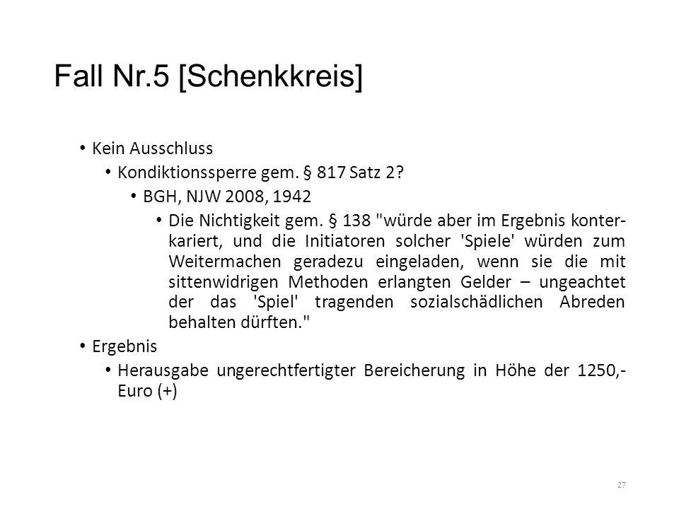 Fall Nr.5 [Schenkkreis] Kein Ausschluss Kondiktionssperre gem. § 817 Satz 2? BGH, NJW 2008, 1942 Die Nichtigkeit gem. § 138