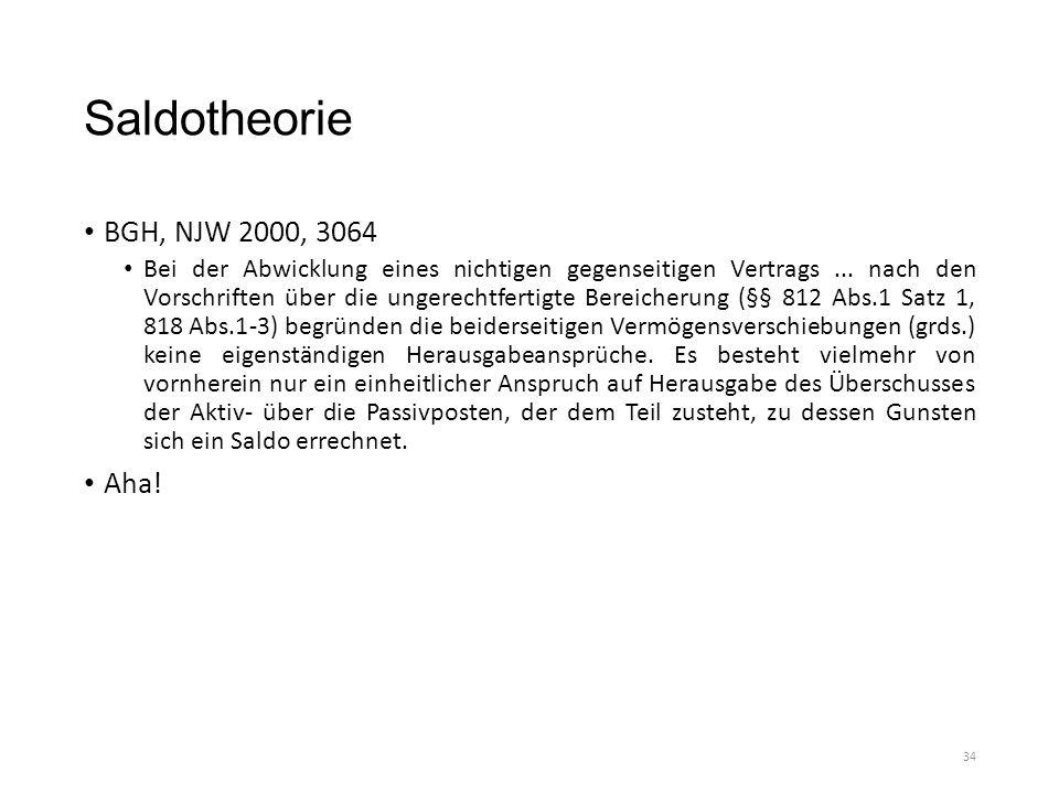 Saldotheorie BGH, NJW 2000, 3064 Bei der Abwicklung eines nichtigen gegenseitigen Vertrags... nach den Vorschriften über die ungerechtfertigte Bereich