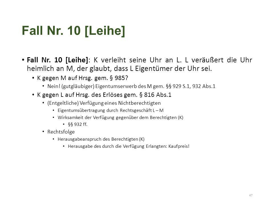 Fall Nr. 10 [Leihe] Fall Nr. 10 [Leihe]: K verleiht seine Uhr an L. L veräußert die Uhr heimlich an M, der glaubt, dass L Eigentümer der Uhr sei. K ge