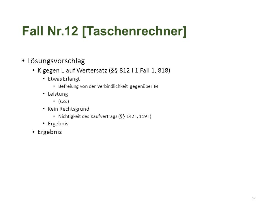 Fall Nr.12 [Taschenrechner] Lösungsvorschlag K gegen L auf Wertersatz (§§ 812 I 1 Fall 1, 818) Etwas Erlangt Befreiung von der Verbindlichkeit gegenüb