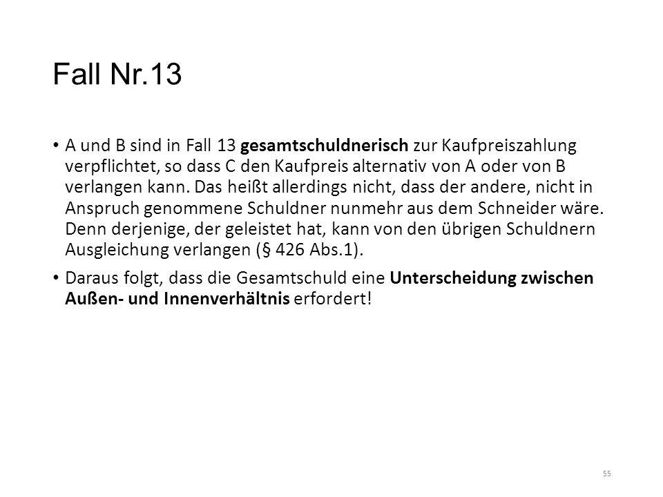 Fall Nr.13 A und B sind in Fall 13 gesamtschuldnerisch zur Kaufpreiszahlung verpflichtet, so dass C den Kaufpreis alternativ von A oder von B verlange