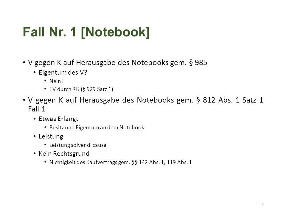 V gegen K auf Herausgabe des Notebooks gem. § 985 Eigentum des V? Nein! EV durch RG (§ 929 Satz 1) V gegen K auf Herausgabe des Notebooks gem. § 812 A