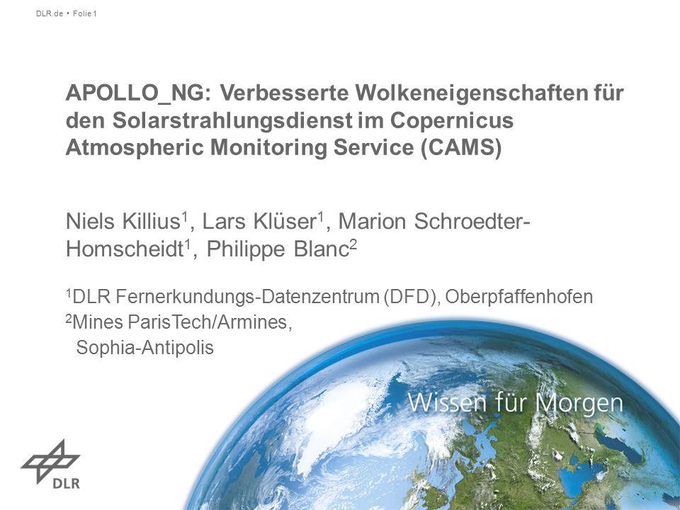 Niels Killius 1, Lars Klüser 1, Marion Schroedter- Homscheidt 1, Philippe Blanc 2 1 DLR Fernerkundungs-Datenzentrum (DFD), Oberpfaffenhofen 2 Mines ParisTech/Armines, Sophia-Antipolis DLR.de Folie 1 APOLLO_NG: Verbesserte Wolkeneigenschaften für den Solarstrahlungsdienst im Copernicus Atmospheric Monitoring Service (CAMS)