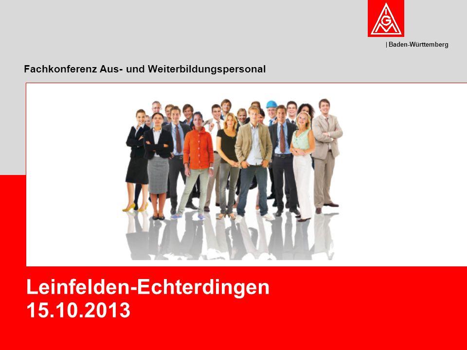 Baden-Württemberg Fachkonferenz Aus- und Weiterbildungspersonal Leinfelden-Echterdingen 15.10.2013