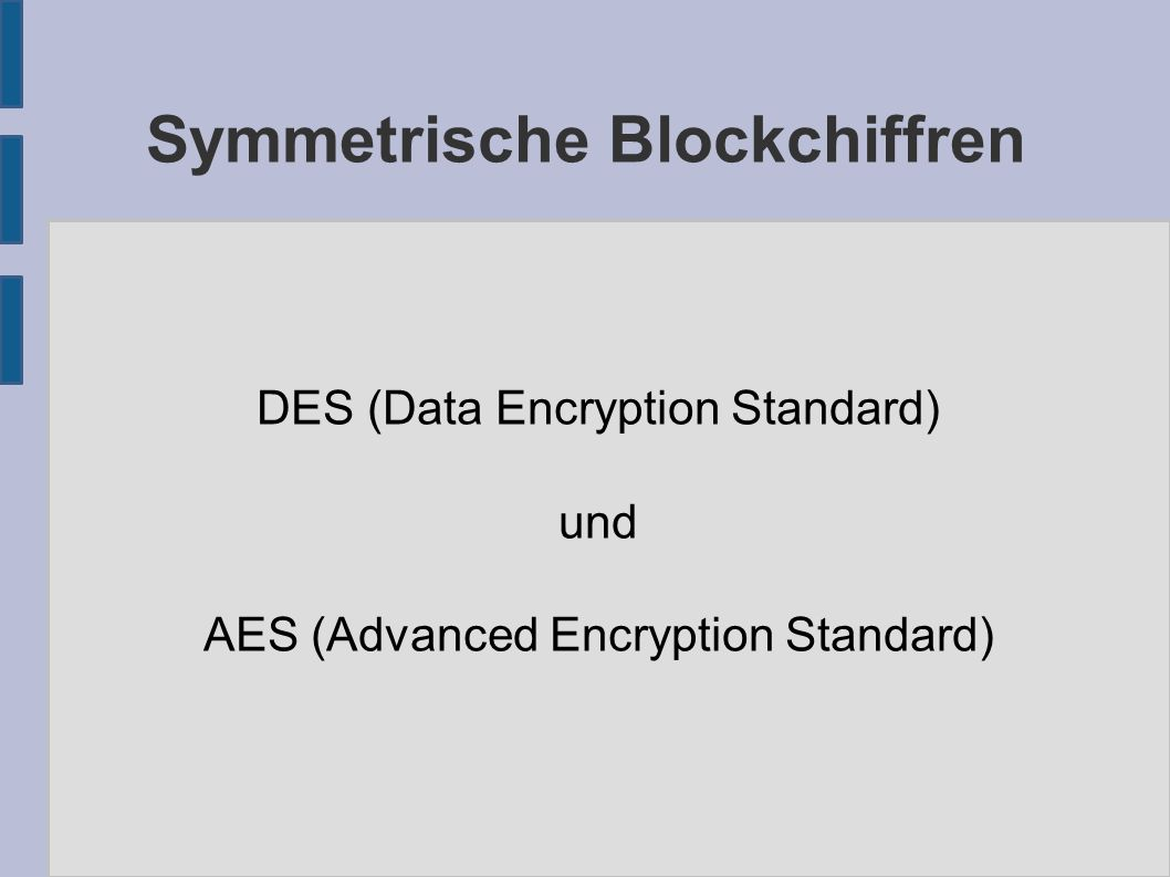 Symmetrische Blockchiffren DES (Data Encryption Standard) und AES (Advanced Encryption Standard)
