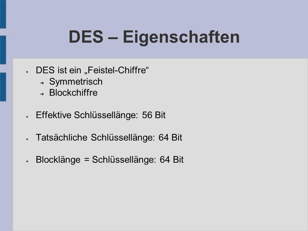 """DES – Eigenschaften ● DES ist ein """"Feistel-Chiffre"""" ➔ Symmetrisch ➔ Blockchiffre ● Effektive Schlüssellänge: 56 Bit ● Tatsächliche Schlüssellänge: 64"""