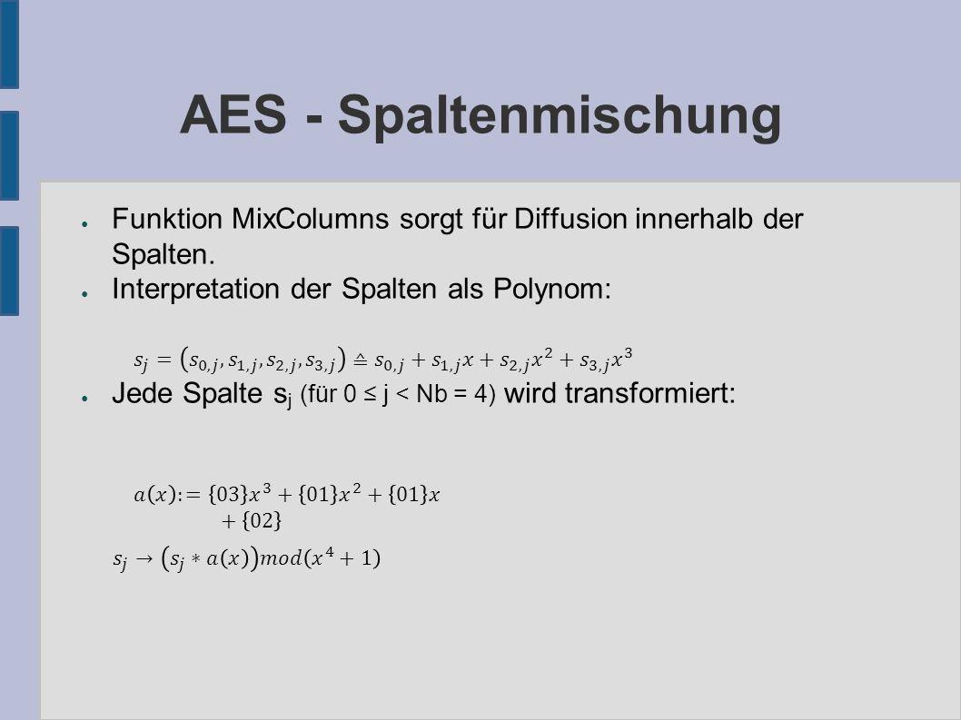 AES - Spaltenmischung ● Funktion MixColumns sorgt für Diffusion innerhalb der Spalten. ● Interpretation der Spalten als Polynom: ● Jede Spalte s j (fü