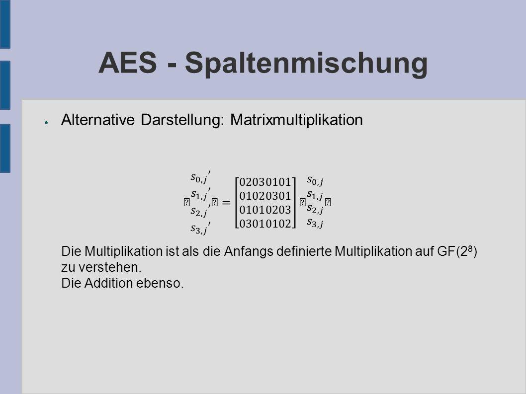 AES - Spaltenmischung ● Alternative Darstellung: Matrixmultiplikation Die Multiplikation ist als die Anfangs definierte Multiplikation auf GF(2 8 ) zu