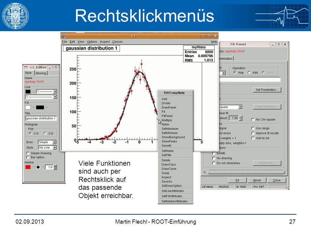 Martin Flechl - ROOT-Einführung02.09.201327 Rechtsklickmenüs Viele Funktionen sind auch per Rechtsklick auf das passende Objekt erreichbar.