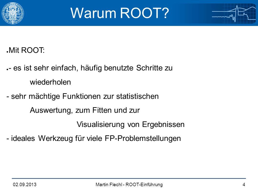 Martin Flechl - ROOT-Einführung02.09.20134 Warum ROOT.