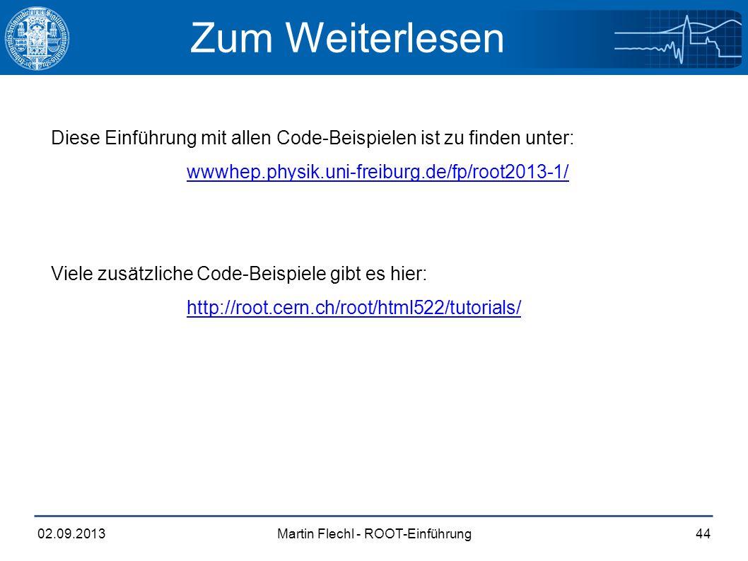 Martin Flechl - ROOT-Einführung02.09.201344 Zum Weiterlesen Diese Einführung mit allen Code-Beispielen ist zu finden unter: wwwhep.physik.uni-freiburg.de/fp/root2013-1/ Viele zusätzliche Code-Beispiele gibt es hier: http://root.cern.ch/root/html522/tutorials/ wwwhep.physik.uni-freiburg.de/fp/root2013-1/ http://root.cern.ch/root/html522/tutorials/