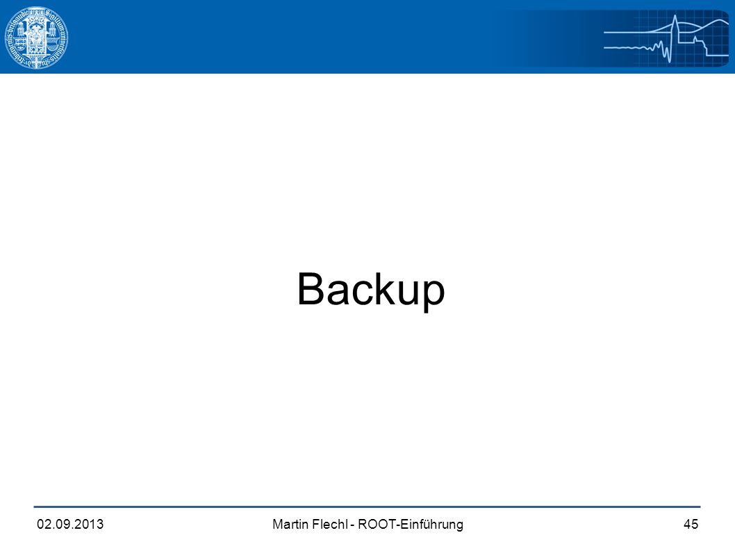 Martin Flechl - ROOT-Einführung02.09.201345 Backup