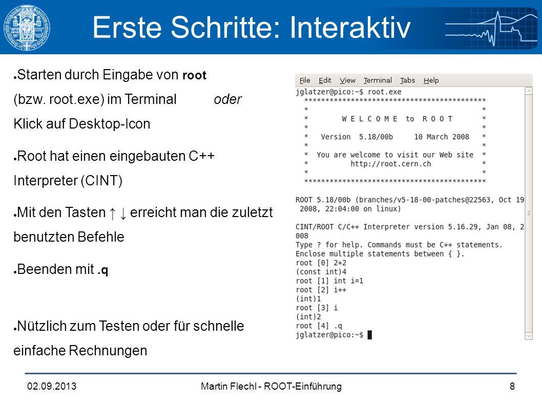 Martin Flechl - ROOT-Einführung02.09.20138 Erste Schritte: Interaktiv ● Starten durch Eingabe von root (bzw.
