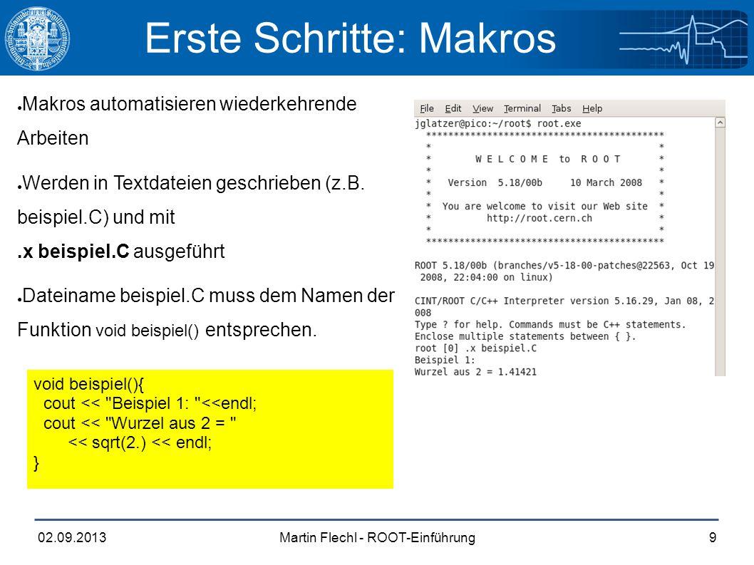 Martin Flechl - ROOT-Einführung02.09.20139 ● Makros automatisieren wiederkehrende Arbeiten ● Werden in Textdateien geschrieben (z.B.