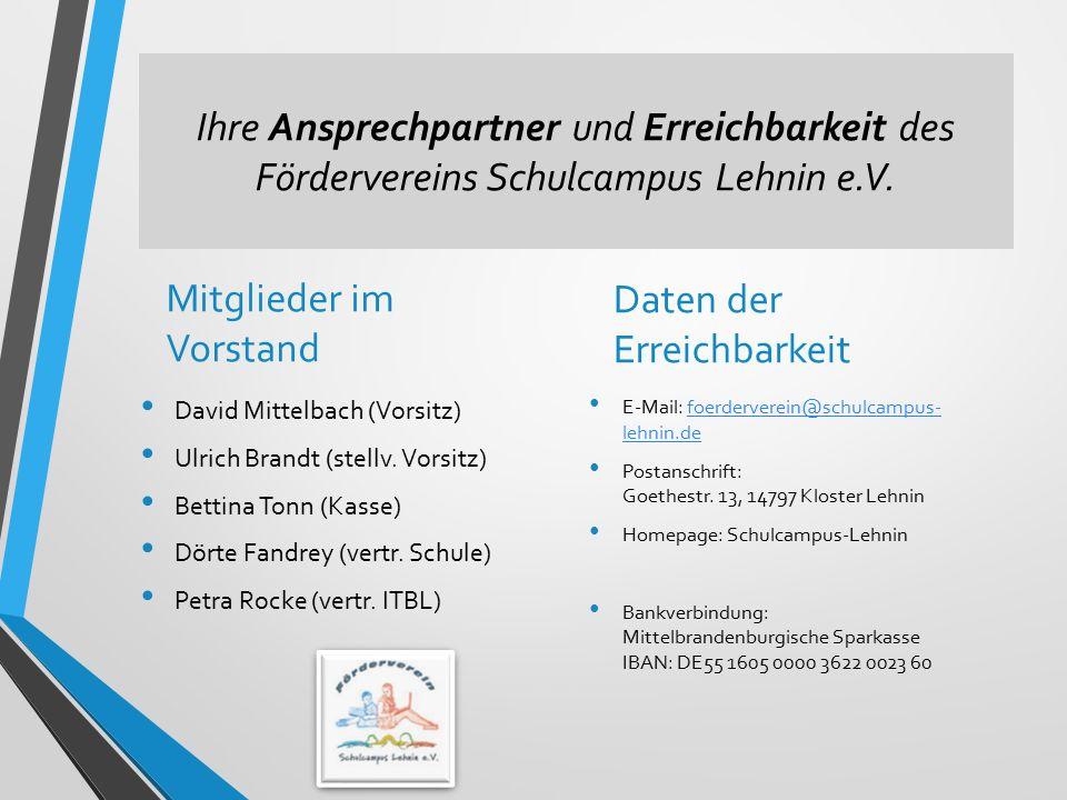 Ihre Ansprechpartner und Erreichbarkeit des Fördervereins Schulcampus Lehnin e.V. Mitglieder im Vorstand David Mittelbach (Vorsitz) Ulrich Brandt (ste