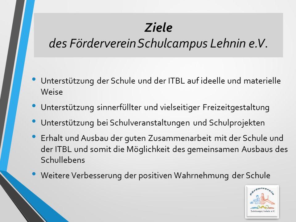 Ziele des Förderverein Schulcampus Lehnin e.V. Unterstützung der Schule und der ITBL auf ideelle und materielle Weise Unterstützung sinnerfüllter und