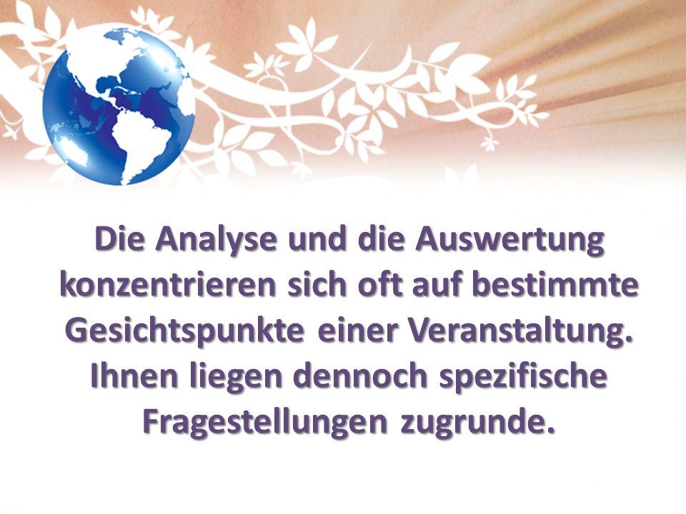 Die Analyse und die Auswertung konzentrieren sich oft auf bestimmte Gesichtspunkte einer Veranstaltung.