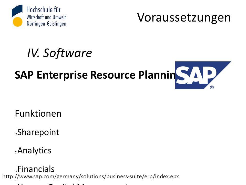 Voraussetzungen IV. Software SAP Enterprise Resource Planning Funktionen o Sharepoint o Analytics o Financials o Human Capital Management o Operations