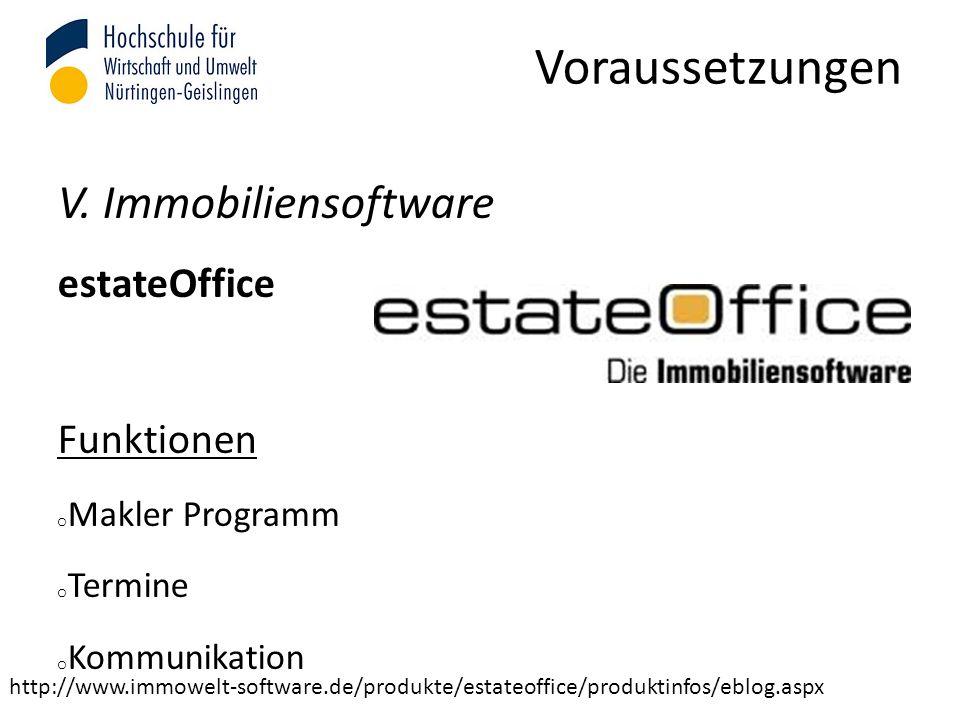 Voraussetzungen V. Immobiliensoftware estateOffice Funktionen o Makler Programm o Termine o Kommunikation http://www.immowelt-software.de/produkte/est
