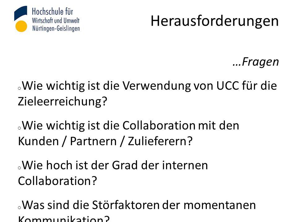 Herausforderungen …Fragen o Wie wichtig ist die Verwendung von UCC für die Zieleerreichung? o Wie wichtig ist die Collaboration mit den Kunden / Partn