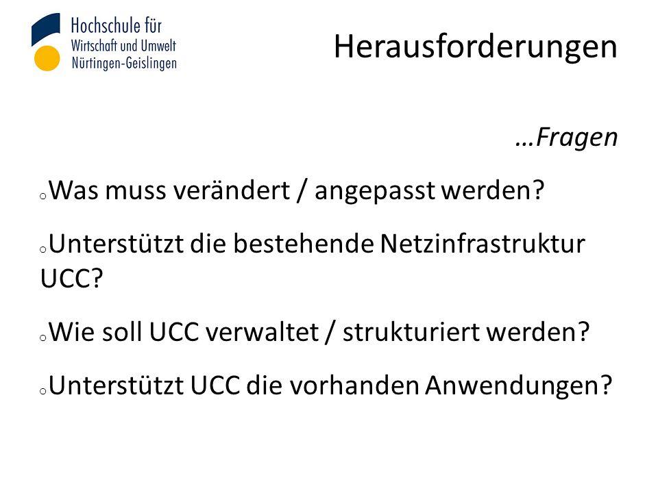 Herausforderungen …Fragen o Was muss verändert / angepasst werden? o Unterstützt die bestehende Netzinfrastruktur UCC? o Wie soll UCC verwaltet / stru