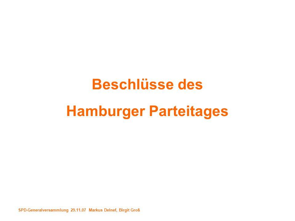 SPD-Generalversammlung 29.11.07 Markus Delnef, Birgit Groß Beschlüsse des Hamburger Parteitages