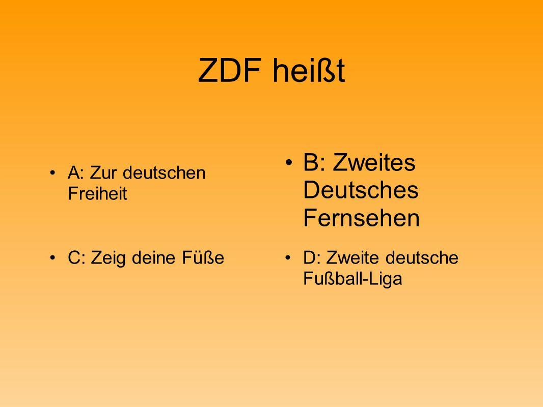 ZDF heißt A: Zur deutschen Freiheit B: Zweites Deutsches Fernsehen C: Zeig deine FüßeD: Zweite deutsche Fußball-Liga