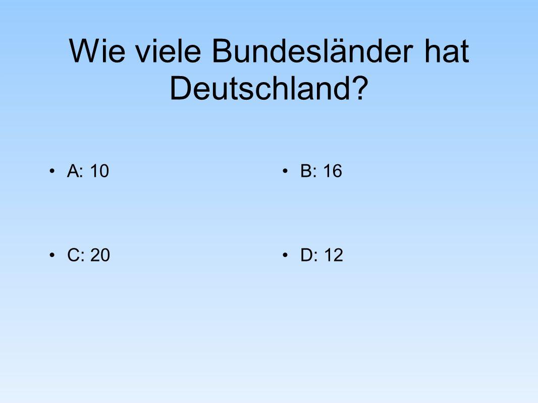 Wie viele Bundesländer hat Deutschland A: 10B: 16 C: 20D: 12