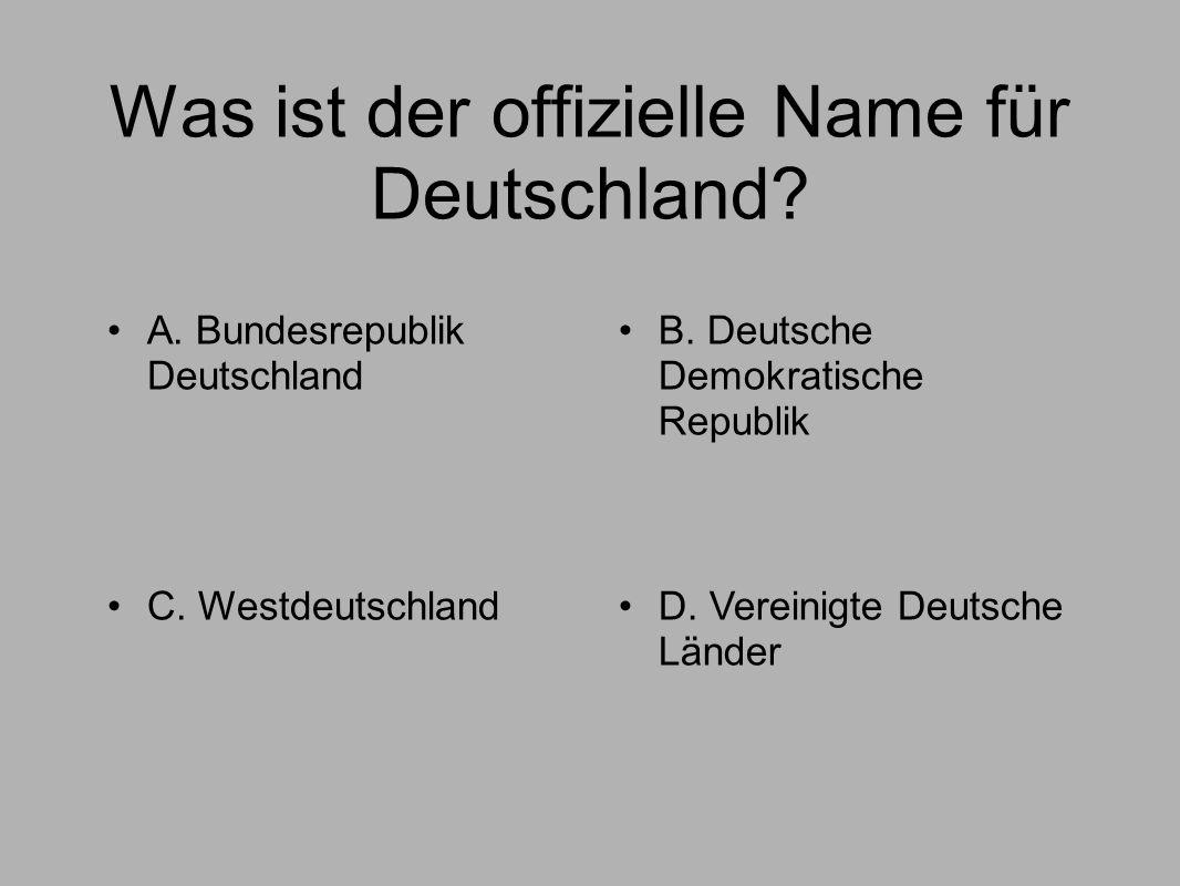 Was ist der offizielle Name für Deutschland. A. Bundesrepublik Deutschland B.