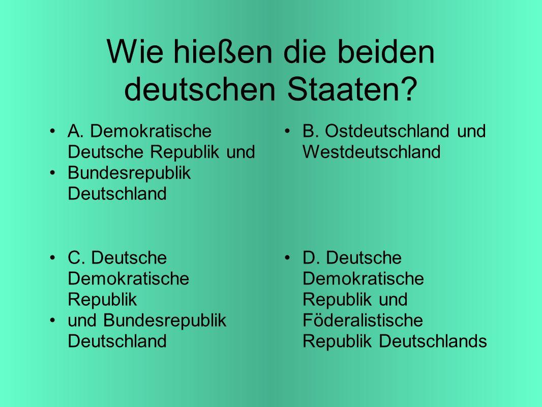 Wie hießen die beiden deutschen Staaten. A.