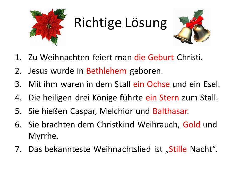 Richtige Lösung 1.Zu Weihnachten feiert man die Geburt Christi.