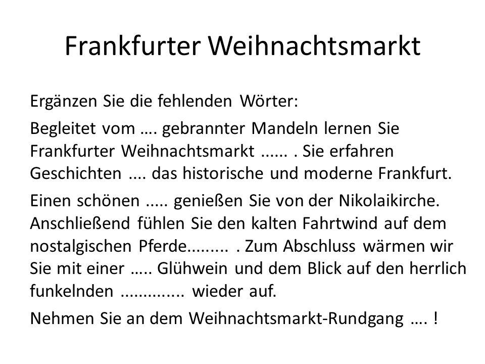 Richtige Lösung Begleitet vom Duft gebrannter Mandeln lernen Sie Frankfurter Weihnachtsmarkt kennen.