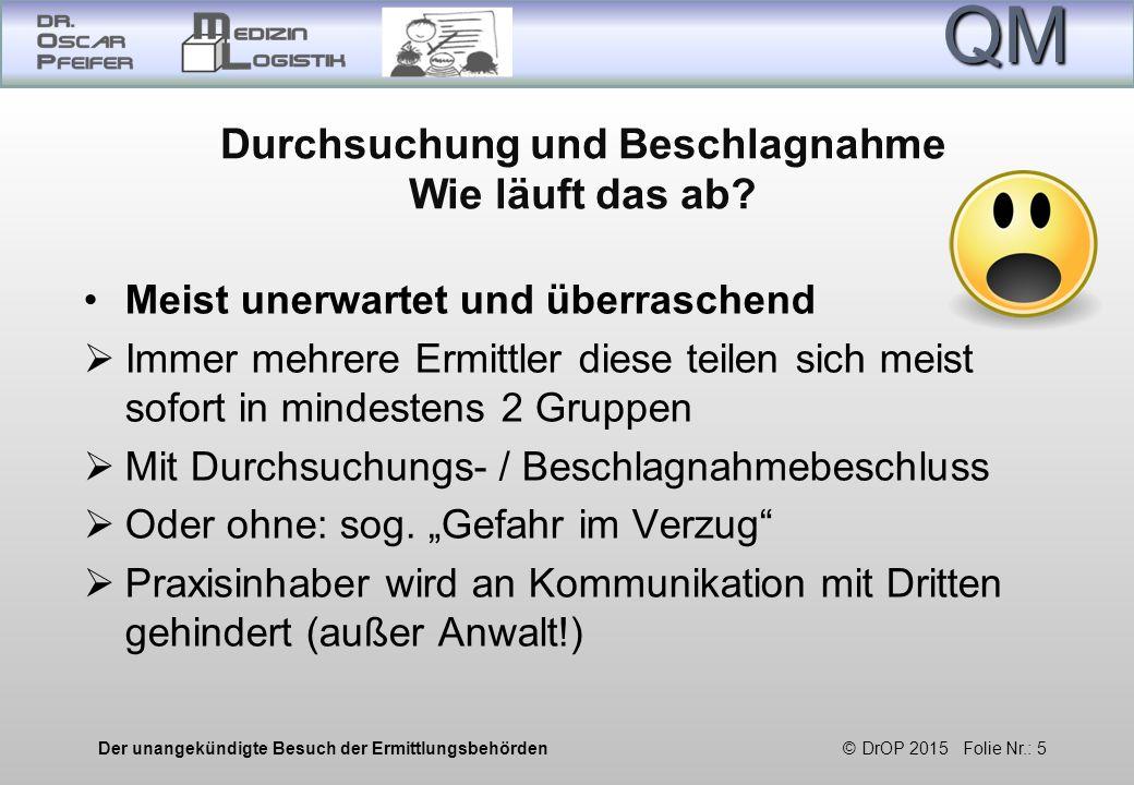 QM Der unangekündigte Besuch der Ermittlungsbehörden © DrOP 2015 Folie Nr.: 5 Durchsuchung und Beschlagnahme Wie läuft das ab.
