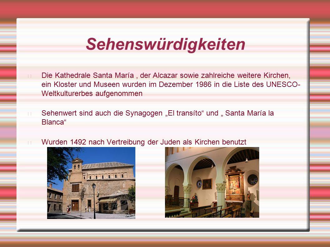"""Sehenswürdigkeiten Die Kathedrale Santa María, der Alcazar sowie zahlreiche weitere Kirchen, ein Kloster und Museen wurden im Dezember 1986 in die Liste des UNESCO- Weltkulturerbes aufgenommen Sehenwert sind auch die Synagogen """"El transíto und """" Santa María la Blanca Wurden 1492 nach Vertreibung der Juden als Kirchen benutzt"""