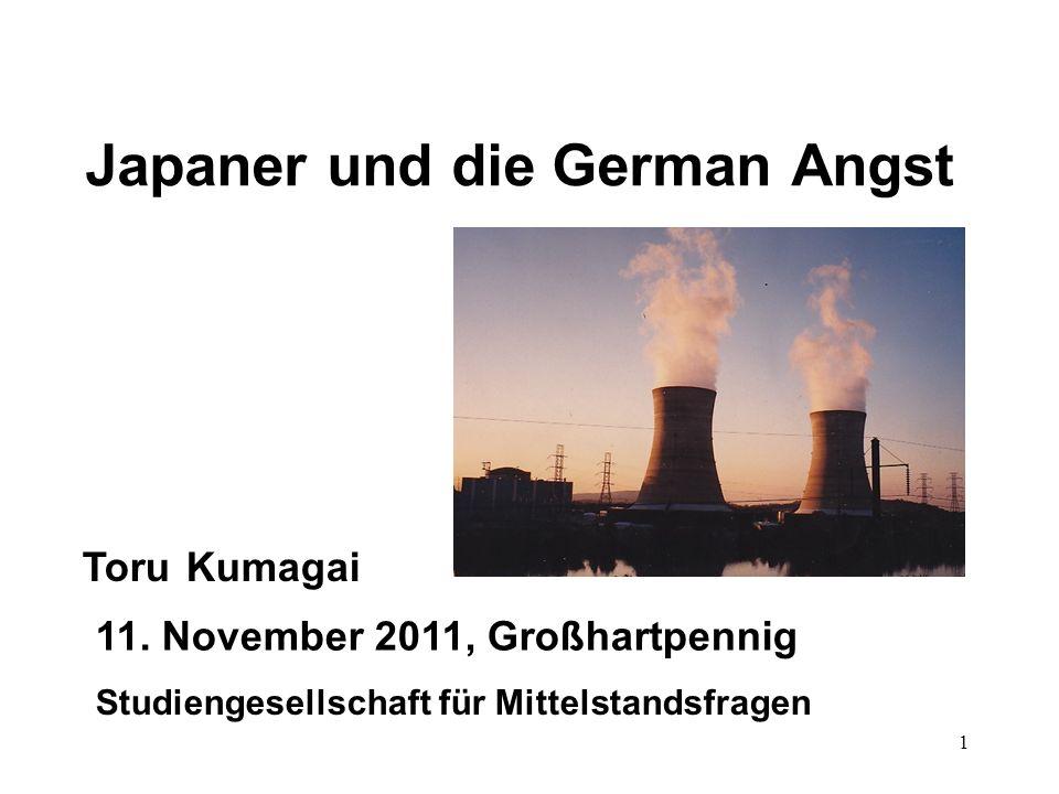 1 Japaner und die German Angst 11. November 2011, Großhartpennig Toru Kumagai Studiengesellschaft für Mittelstandsfragen