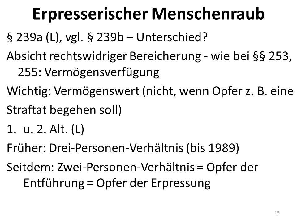 Erpresserischer Menschenraub § 239a (L), vgl. § 239b – Unterschied.
