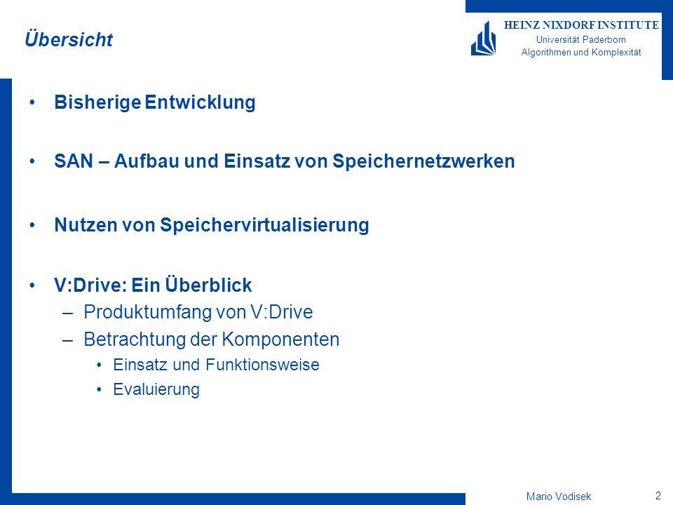 Mario Vodisek 13 HEINZ NIXDORF INSTITUTE Universität Paderborn Algorithmen und Komplexität Distributed MD / VRAID: Virtual RAID Storage Infrastructure RAID 5 1 2 3 4 5 1 2 3 4 5 1 3 2 4 5 1 3 2 4 5 Virtual RAID Administration –Platten sind in Speicherpools organisiert / RAID sets werden den Pools zugeordnet –Einfache Skalierung der Pools / Bessere Kapazitätsauslastung Performanz Benefits –ALLE Platten werden parallel zugegriffen (Limits obsolet) Datenrecovery erfolgt parallel nach einem Disk Failure –Erhöhte Datensicherheit und Verlässlichkeit RAID 1