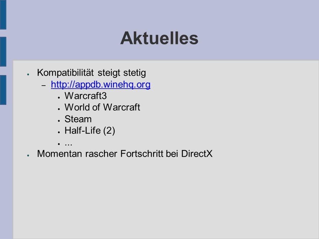 Aktuelles ● Kompatibilität steigt stetig – http://appdb.winehq.org http://appdb.winehq.org ● Warcraft3 ● World of Warcraft ● Steam ● Half-Life (2) ●...