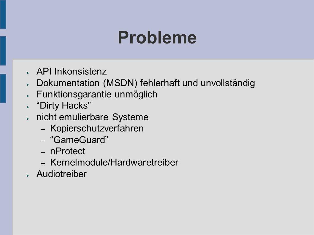 Probleme ● API Inkonsistenz ● Dokumentation (MSDN) fehlerhaft und unvollständig ● Funktionsgarantie unmöglich ● Dirty Hacks ● nicht emulierbare Systeme – Kopierschutzverfahren – GameGuard – nProtect – Kernelmodule/Hardwaretreiber ● Audiotreiber